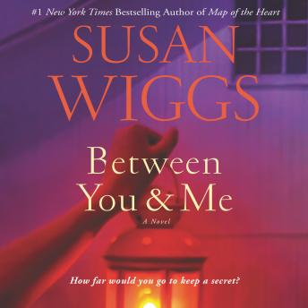 Between You and Me: A Novel, Susan Wiggs