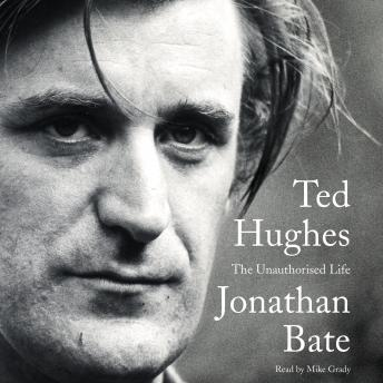 Ted Hughes: The Unauthorised Life, Jonathan Bate
