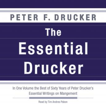 Essential Drucker: In One Volume the Best of Sixty Years of Peter Drucker's Essential Writings on Management, Peter F. Drucker