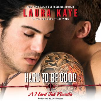 Hard to Be Good: A Hard Ink Novella, Laura Kaye