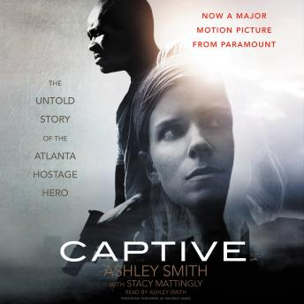 Captive: The Untold Story of the Atlanta Hostage Hero, Ashley Smith, Stacy Mattingly