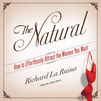 Natural: How to Effortlessly Attract the Women You Want, Richard La Ruina