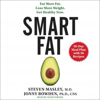 Smart Fat: Eat More Fat. Lose More Weight. Get Healthy Now., Phd Jonny Bowden, Steven Masley, M.D.