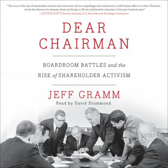 Dear Chairman: Boardroom Battles and the Rise of Shareholder Activism, Jeff Gramm