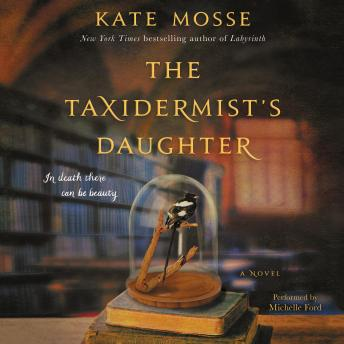 Taxidermist's Daughter: A Novel, Kate Mosse