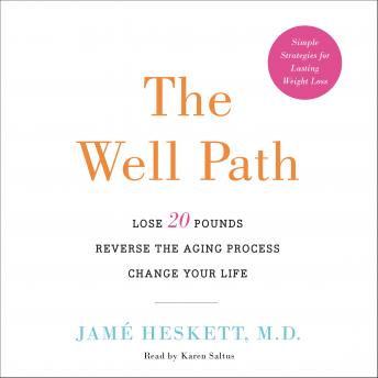 Well Path: Lose 20 Pounds, Reverse the Aging Process, Change Your Life, M.D. Jame Heskett