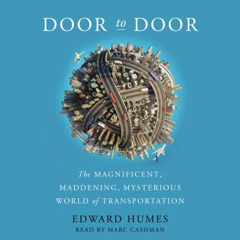 Door to Door: The Magnificent, Maddening, Mysterious World of Transportation, Edward Humes