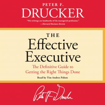 Effective Executive: The Definitive Guide to Getting the Right Things Done, Peter F. Drucker