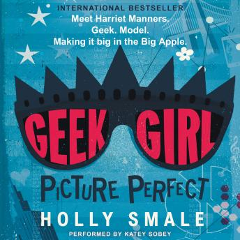 Geek Girl: Picture Perfect, Holly Smale