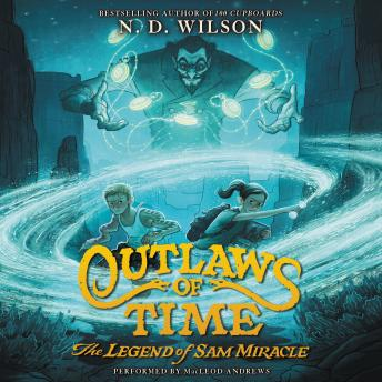 Outlaws of Time: The Legend of Sam Miracle, N. D. Wilson