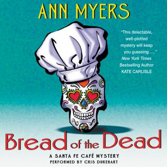 Bread of the Dead: A Santa Fe Cafe Mystery, Ann Myers