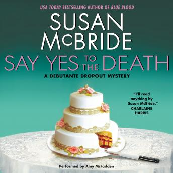 Say Yes to the Death: A Debutante Droput Mystery, Susan McBride