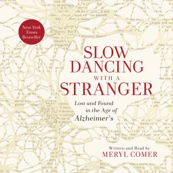 Slow Dancing with a Stranger: Lost and Found in the Age of Alzheimer's, Meryl Comer