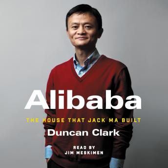 Alibaba: The House that Jack Ma Built, Duncan Clark