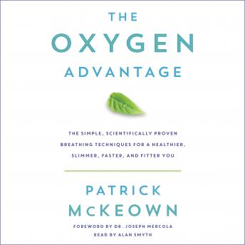 The Oxygen Advantage: The Simple, Scientifically Proven Breathing Techniques for a Healthier, Slimmer, Faster, and Fitter You