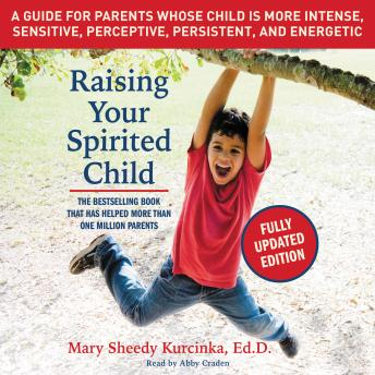 Download Raising Your Spirited Child, Third Edition: A Guide for Parents Whose Child Is More Intense, Sensitive, Perceptive, Persistent, and Energetic by Mary Sheedy Kurcinka