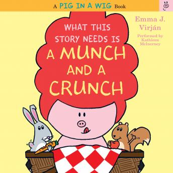 What This Story Needs Is a Munch and a Crunch, Emma J. Virjan