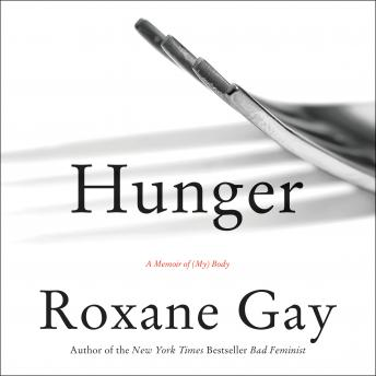 Hunger: A Memoir of (My) Body, Roxane Gay