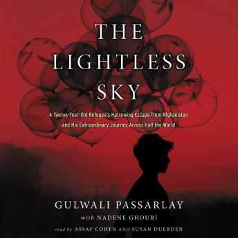 Lightless Sky: A Twelve-Year-Old Refugee's Harrowing Escape from Afghanistan and His Extraordinary Journey Across Half the World, Gulwali Passarlay