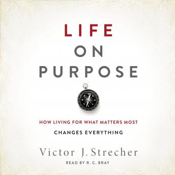 Life on Purpose: How Living for What Matters Most Changes Everything, Victor J. Strecher