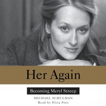 Her Again: Becoming Meryl Streep, Michael Schulman