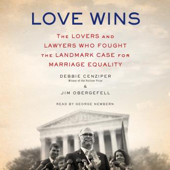 Love Wins: The Lovers and Lawyers Who Fought the Landmark Case for Marriage Equality, Jim Obergefell, Debbie Cenziper