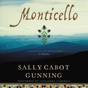 Monticello: A Daughter and Her Father; A Novel, Sally Cabot Gunning