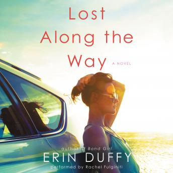 Lost Along the Way: A Novel, Erin Duffy