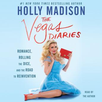 Vegas Diaries: Romance, Rolling the Dice, and the Road to Reinvention, Holly Madison