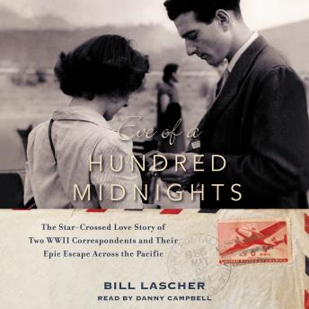 Eve of a Hundred Midnights: The Star-Crossed Love Story of Two WWII Correspondents and their Epic Escape Across the Pacific, Bill Lascher