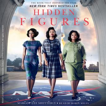 Hidden Figures: The American Dream and the Untold Story of the Black Women Mathematicians Who Helped Win the Space Race, Audio book by Margot Lee Shetterly