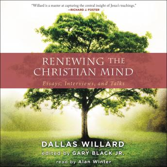 Renewing the Christian Mind: Essays, Interviews, and Talks, Jr. Gary Black, Dallas Willard