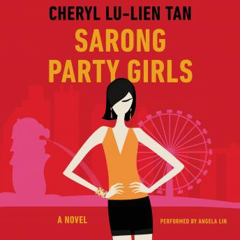 Sarong Party Girls: A Novel, Cheryl Lu-Lien Tan