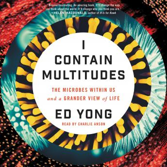 Download I Contain Multitudes: The Microbes Within Us and a Grander View of Life by Ed Yong