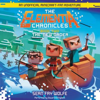Elementia Chronicles #2: The New Order: An Unofficial Minecraft-Fan Adventure, Sean Fay Wolfe