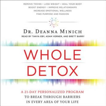 Whole Detox: A 21-Day Personalized Program to Break Through Barriers in Every Area of Your Life, Deanna Minich