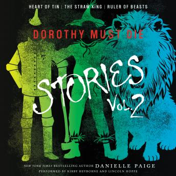Dorothy Must Die Stories Volume 2: Heart of Tin, The Straw King, Ruler of Beasts, Danielle Paige