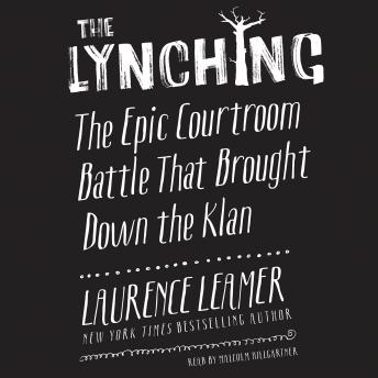 Lynching: The Epic Courtroom Battle That Brought Down the Klan, Laurence Leamer