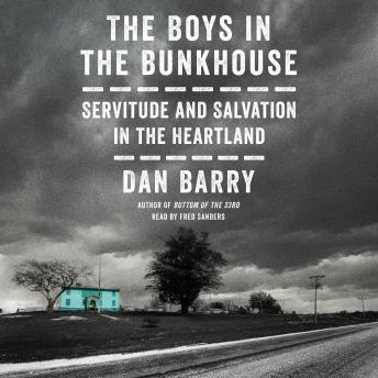 Boys in the Bunkhouse: Servitude and Salvation in the Heartland, Dan Barry
