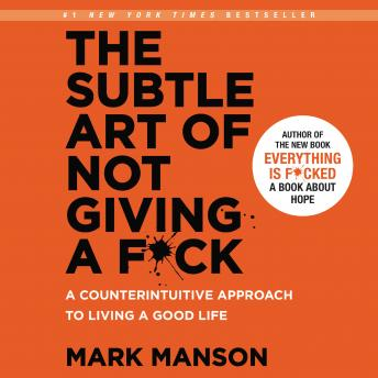 Download Subtle Art of Not Giving a F*ck: A Counterintuitive Approach to Living a Good Life by Mark Manson