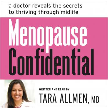 Menopause Confidential: A Doctor Reveals the Secrets to Thriving Through Midlife, Audio book by Tara Allmen