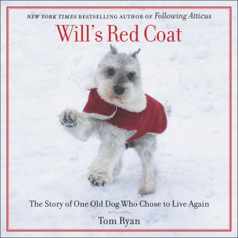 Will's Red Coat: The Story of One Old Dog Who Chose to Live Again, Audio book by Tom Ryan