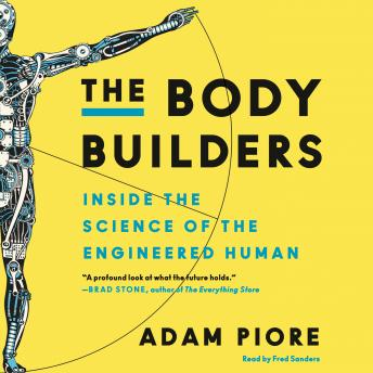 Body Builders: Inside the Science of the Engineered Human, Adam Piore
