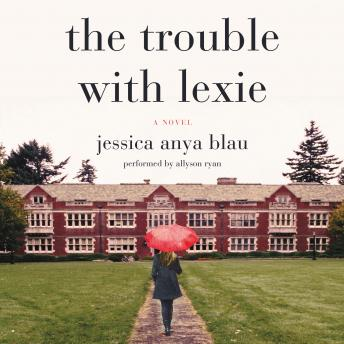 Trouble with Lexie: A Novel, Jessica Anya Blau