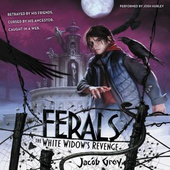 Ferals #3: The White Widow's Revenge, Jacob Grey
