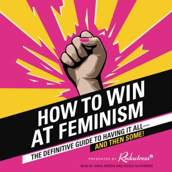 How to Win at Feminism: The Definitive Guide to Having It All--And Then Some!, Beth Newell, Reductress