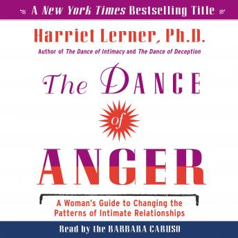The Dance of Anger: A Woman's Guide to Changing the Pattersn of Intimate Relationships