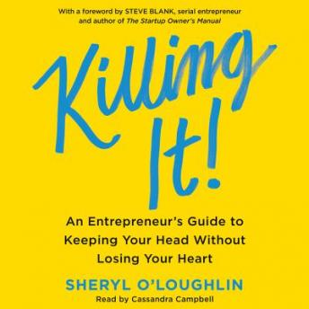 Killing It: An Entrepreneur's Guide to Keeping Your Head Without Losing Your Heart, Sheryl O'Loughlin