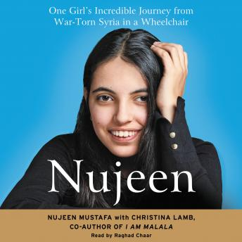 Nujeen: One Girl's Incredible Journey from War-Torn Syria in a Wheelchair, Nujeen Mustafa, Christina Lamb