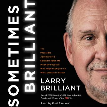 Sometimes Brilliant: The Impossible Adventure of a Spiritual Seeker and Visionary Physician Who Helped Conquer the Worst Disease in History, Larry Brilliant